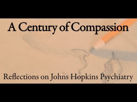 A Century of Compassion: Reflections on Johns Hopkins Psychiatry
